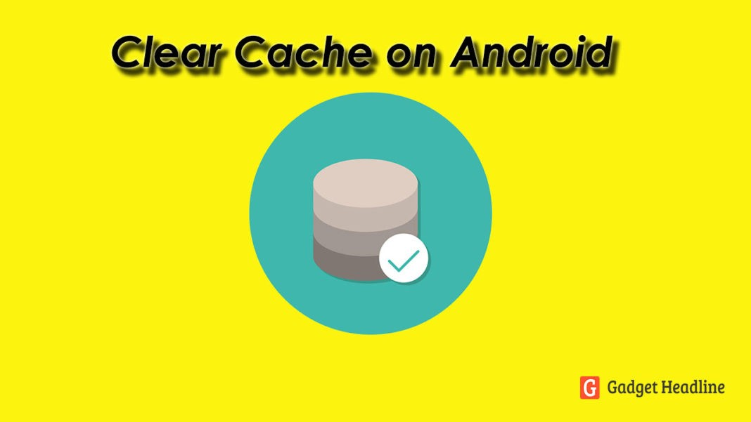 How to Clear Cache on Android Phone and What are the Advantages