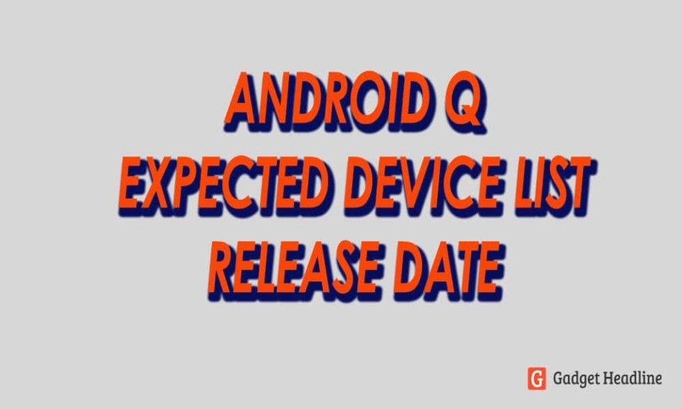 Android Q expected list of eligible devices and release date