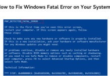 How to Fix Windows Fatal Error on Your System