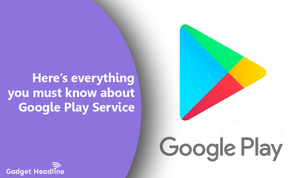 What is Google Play Services All You Need To Know