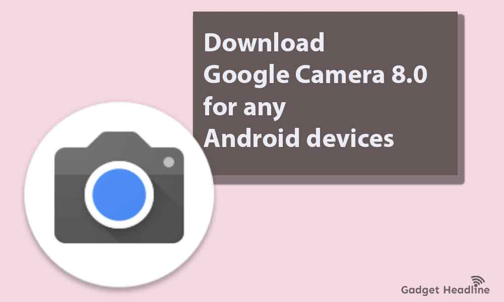 Download Google Camera 8.0 for any Android devices (2020)
