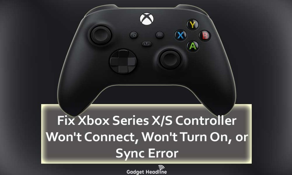 Fix Xbox Series XS Controller Won't Connect, Won't Turn On, or Sync Error