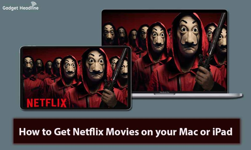 How to Get Netflix Movies on your Mac or iPad
