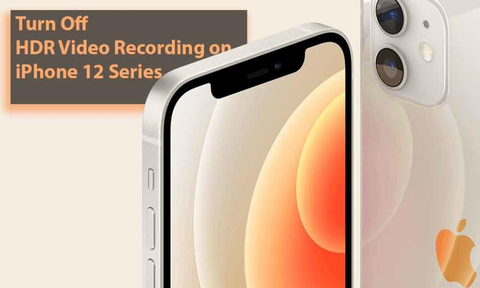 How to Turn Off HDR Video Recording on iPhone 12 Series