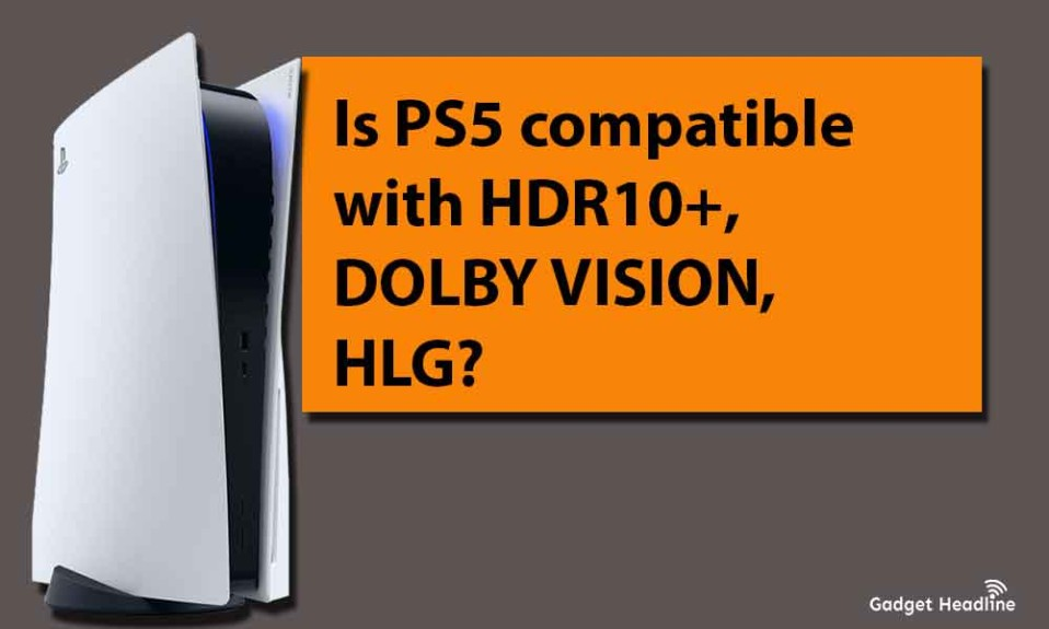 Is PS5 compatible with HDR10+, DOLBY VISION, HLG