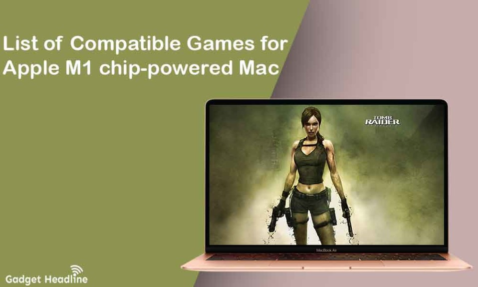 List of Compatible Games for Apple M1 chip-powered Macs