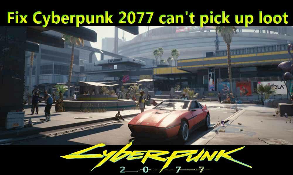 Fix Cyberpunk 2077 can't pick up loot