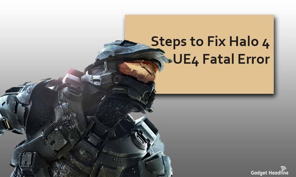 Steps to Fix Halo 4 UE4 Fatal Error