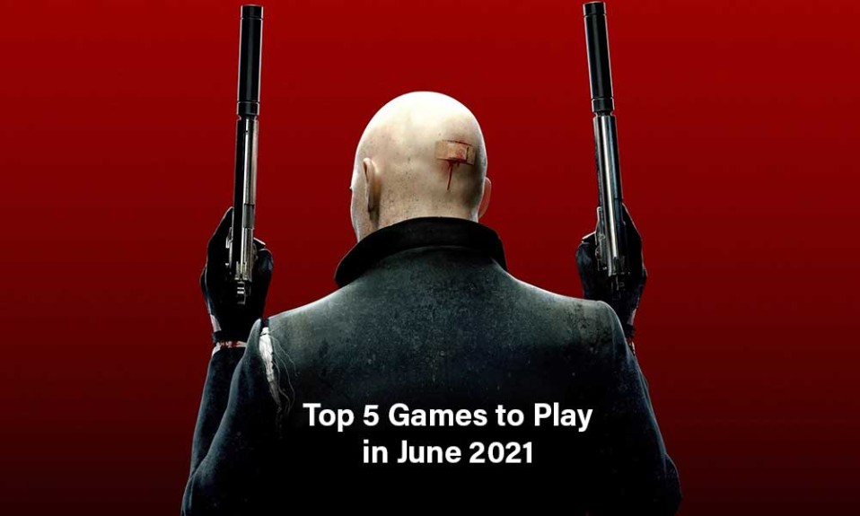 Top 5 Games to Play in June 2021